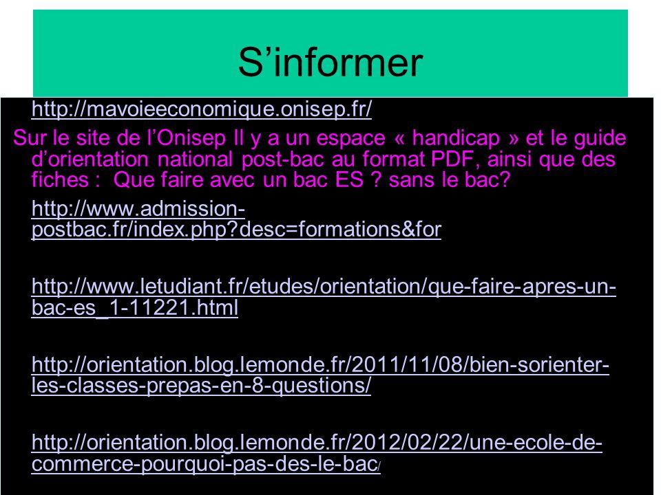 Sinformer http://mavoieeconomique.onisep.fr/ Sur le site de lOnisep Il y a un espace « handicap » et le guide dorientation national post-bac au format PDF, ainsi que des fiches : Que faire avec un bac ES .