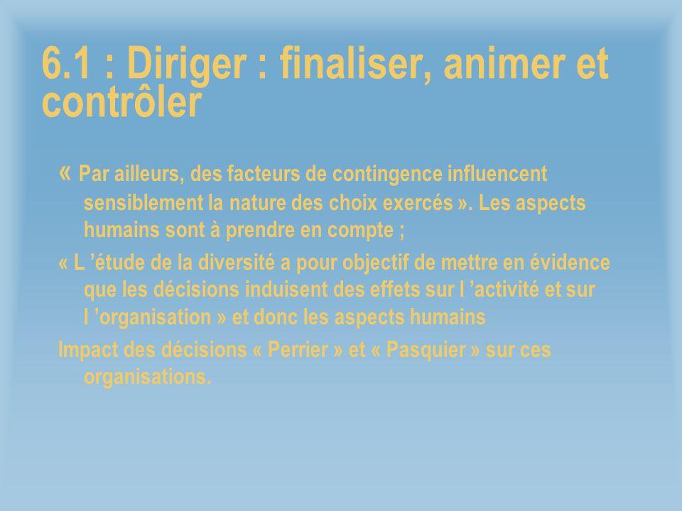 6.1 : Diriger : finaliser, animer et contrôler « Par ailleurs, des facteurs de contingence influencent sensiblement la nature des choix exercés ». Les