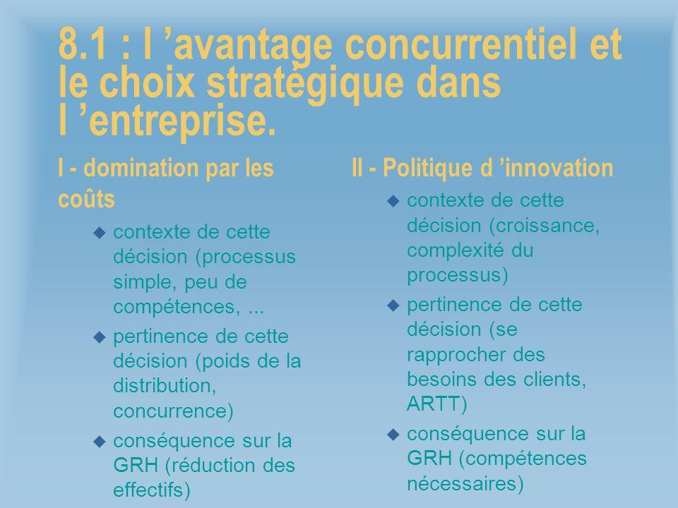 8.1 : l avantage concurrentiel et le choix stratégique dans l entreprise. I - domination par les coûts u contexte de cette décision (processus simple,