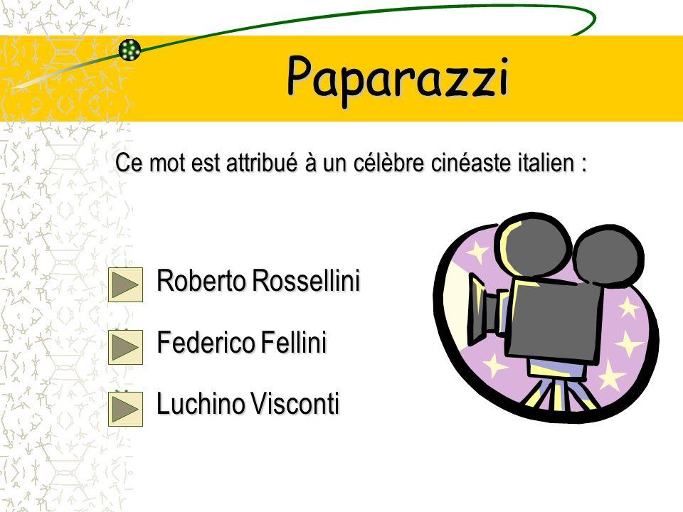 Paparazzi Ce mot est attribué à un célèbre cinéaste italien : Roberto Rossellini Federico Fellini Federico Fellini Luchino Visconti