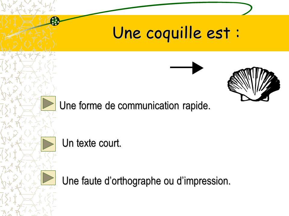 Une coquille est : Une forme de communication rapide.