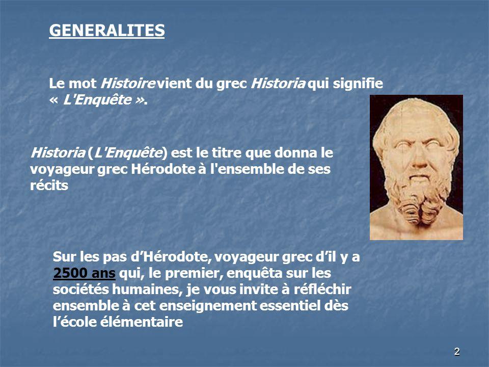 2 Le mot Histoire vient du grec Historia qui signifie « L'Enquête ». Historia (L'Enquête) est le titre que donna le voyageur grec Hérodote à l'ensembl