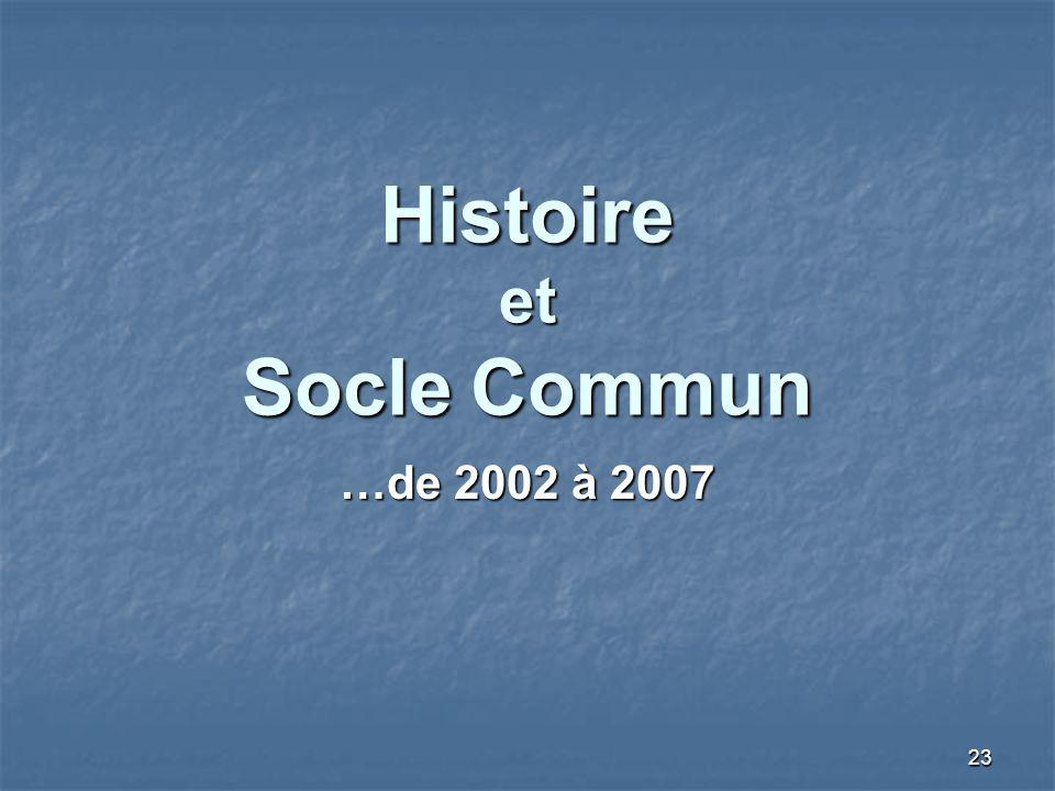 23 Histoire et Socle Commun …de 2002 à 2007
