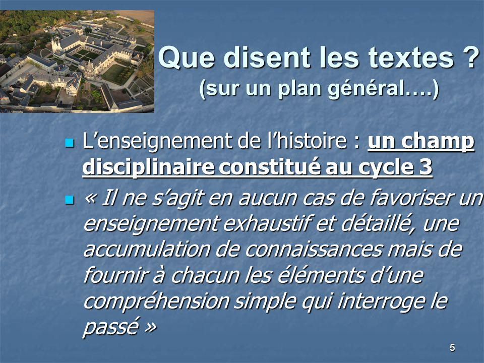 5 Que disent les textes ? (sur un plan général….) Lenseignement de lhistoire : un champ disciplinaire constitué au cycle 3 Lenseignement de lhistoire