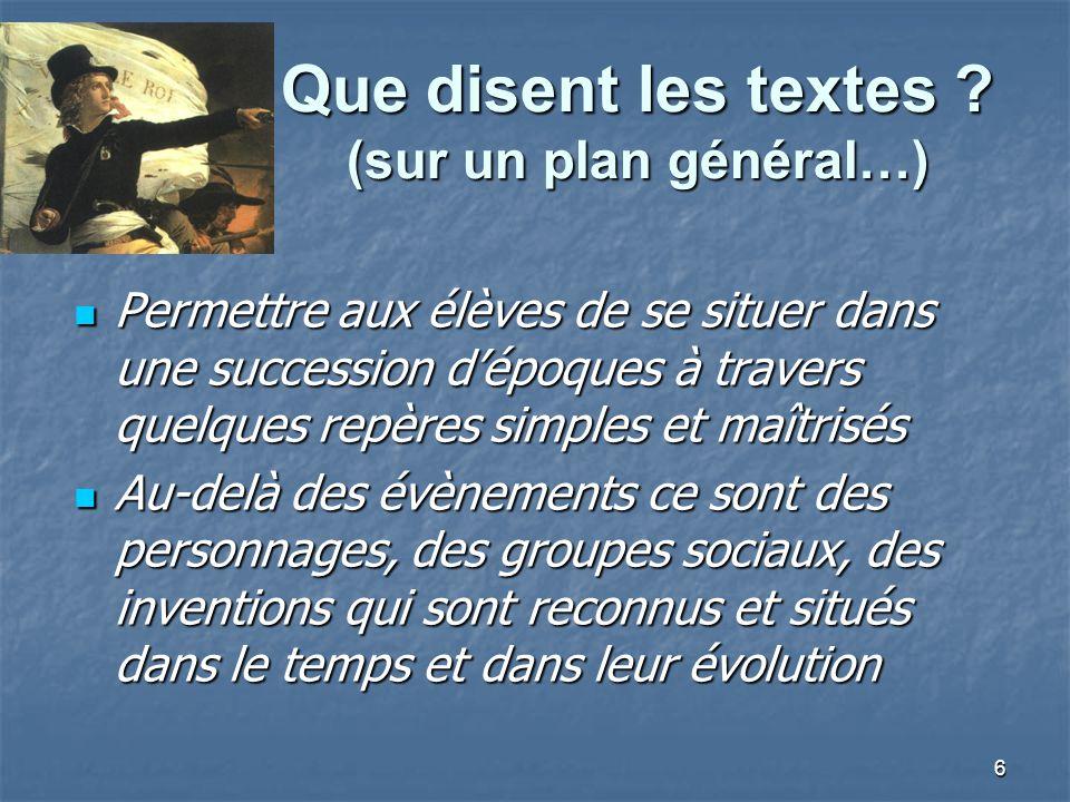 6 Que disent les textes ? (sur un plan général…) Permettre aux élèves de se situer dans une succession dépoques à travers quelques repères simples et