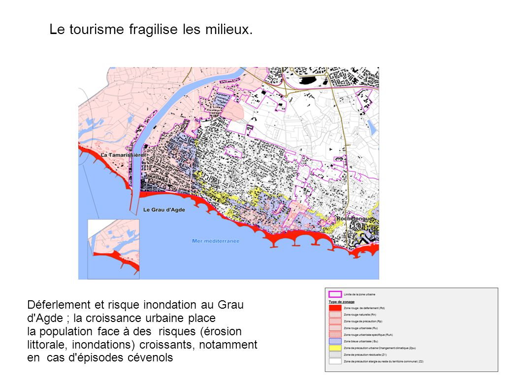 Déferlement et risque inondation au Grau d Agde ; la croissance urbaine place la population face à des risques (érosion littorale, inondations) croissants, notamment en cas d épisodes cévenols Le tourisme fragilise les milieux.