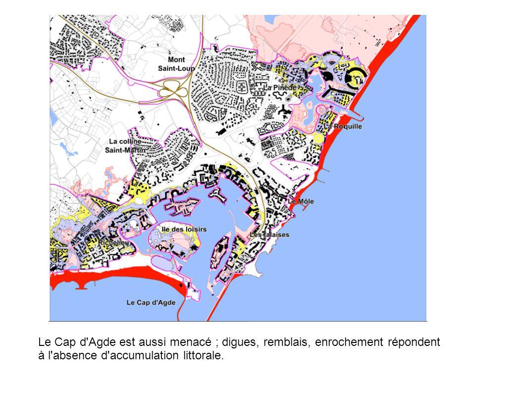 Le Cap d Agde est aussi menacé ; digues, remblais, enrochement répondent à l absence d accumulation littorale.