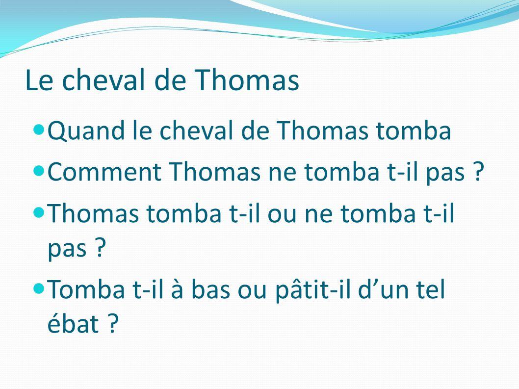Le cheval de Thomas Quand le cheval de Thomas tomba Comment Thomas ne tomba t-il pas .