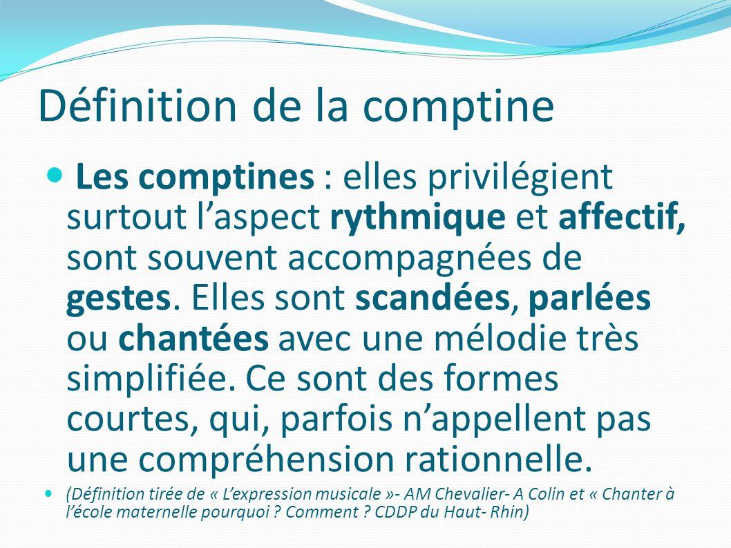 Définition de la comptine Les comptines : elles privilégient surtout laspect rythmique et affectif, sont souvent accompagnées de gestes.