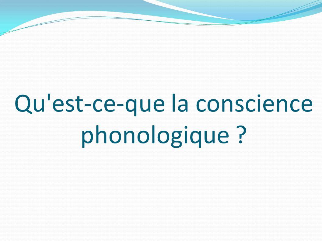 Qu est-ce-que la conscience phonologique ?