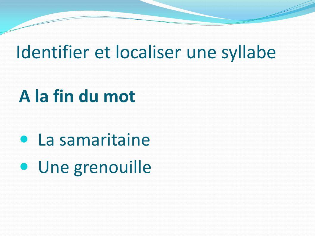 Identifier et localiser une syllabe A la fin du mot La samaritaine Une grenouille