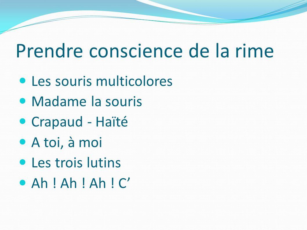 Prendre conscience de la rime Les souris multicolores Madame la souris Crapaud - Haïté A toi, à moi Les trois lutins Ah .