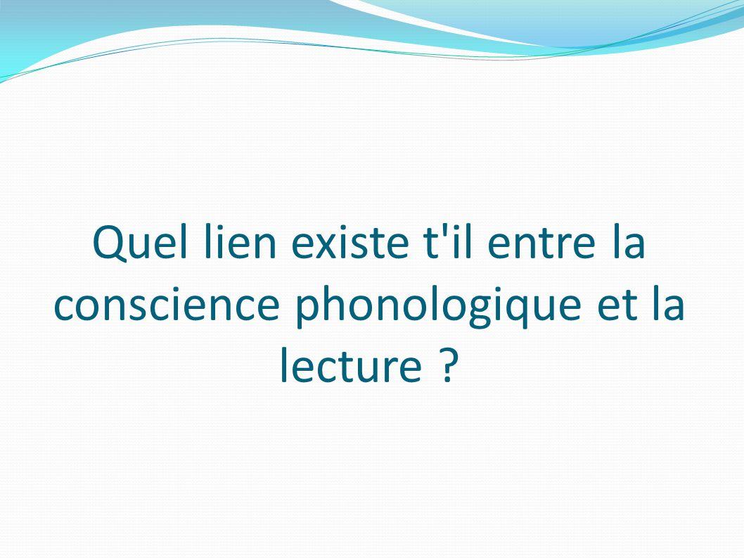 Quel lien existe t il entre la conscience phonologique et la lecture ?