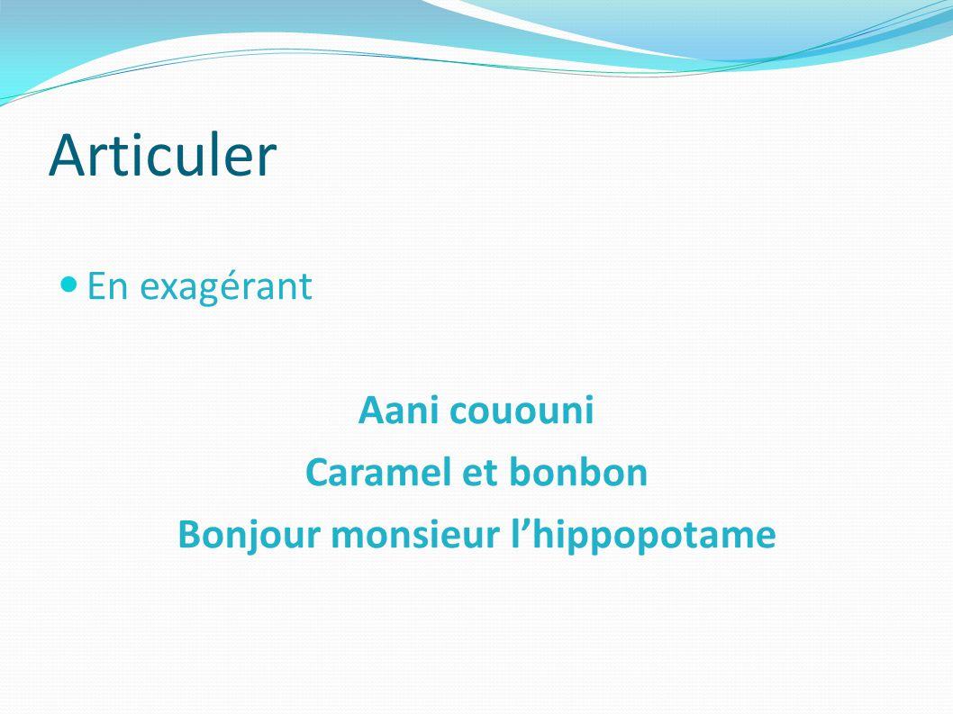 Articuler En exagérant Aani cououni Caramel et bonbon Bonjour monsieur lhippopotame