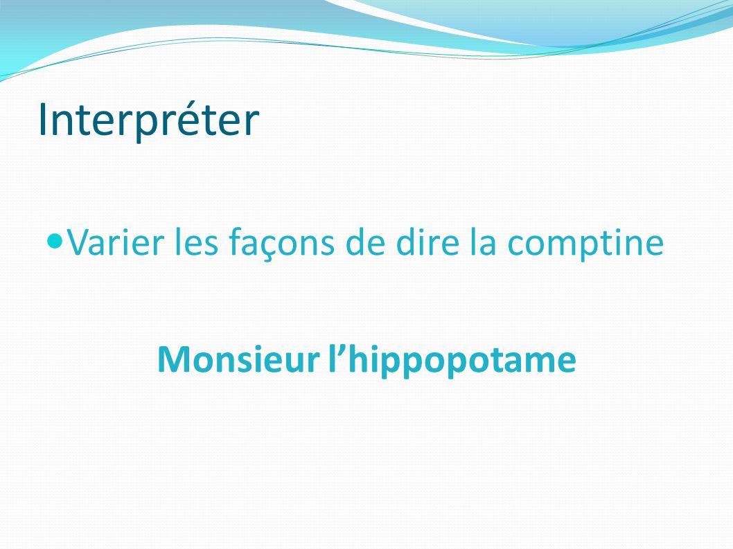 Interpréter Varier les façons de dire la comptine Monsieur lhippopotame