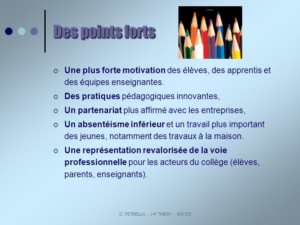 D. PETRELLA - J-P THIERY - IEN STI Des points forts Une plus forte motivation des élèves, des apprentis et des équipes enseignantes. Des pratiques péd