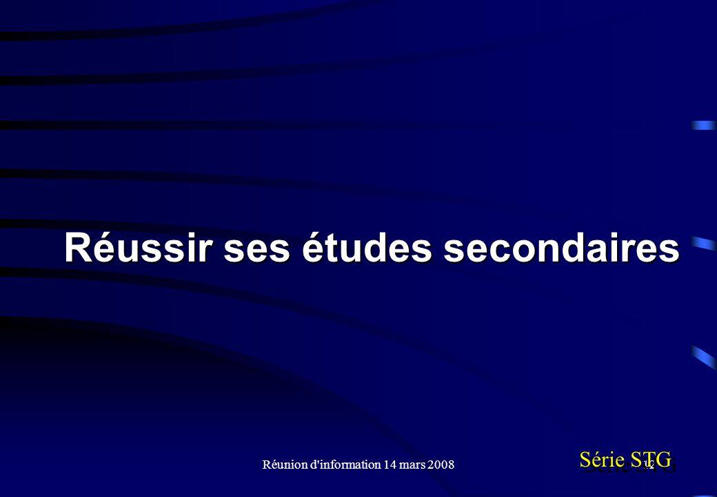 Réunion d information 14 mars 200812 Réussir ses études secondaires Série STG