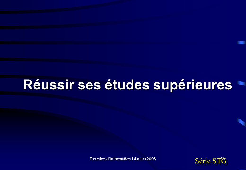 Réunion d information 14 mars 200839 Série STG Réussir ses études supérieures