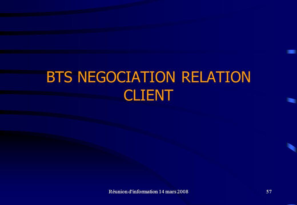 Réunion d information 14 mars 200857 BTS NEGOCIATION RELATION CLIENT