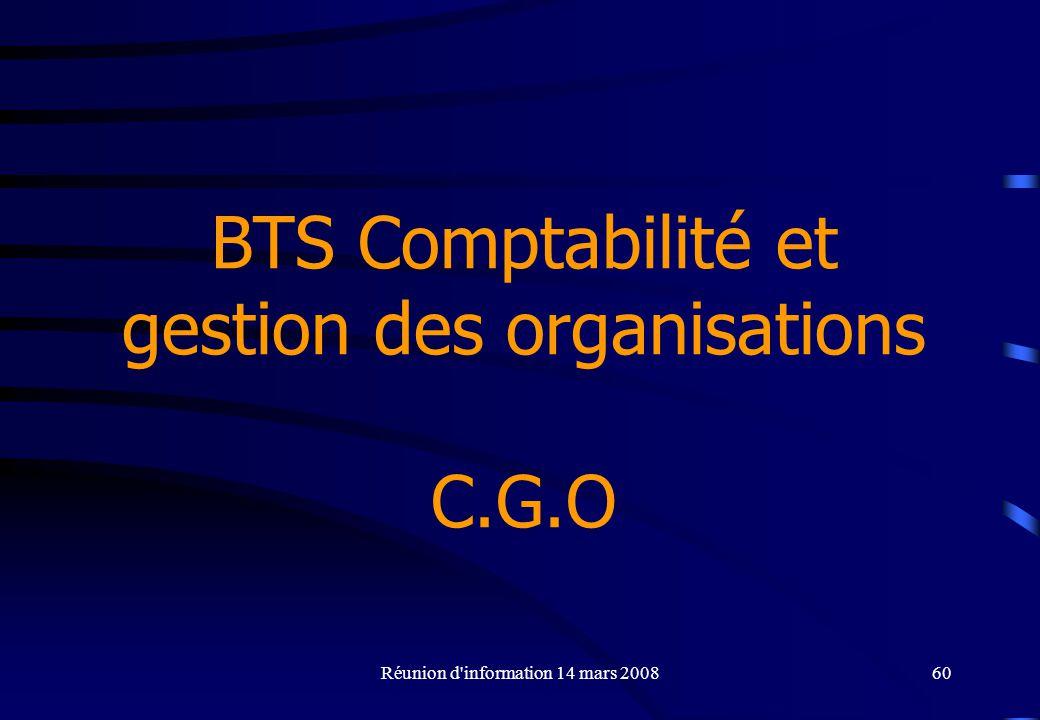 Réunion d information 14 mars 200860 BTS Comptabilité et gestion des organisations C.G.O