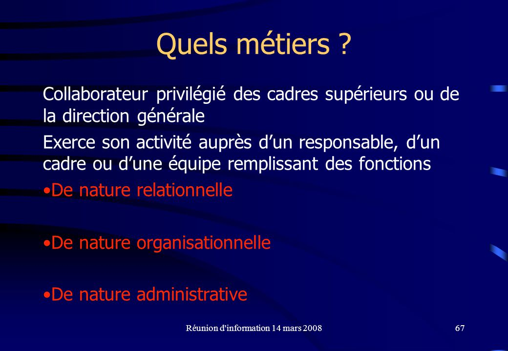 Réunion d information 14 mars 200867 Quels métiers .