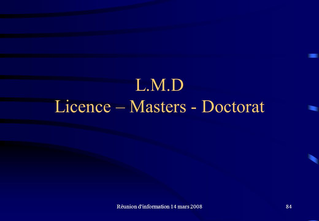 Réunion d information 14 mars 200884 L.M.D Licence – Masters - Doctorat