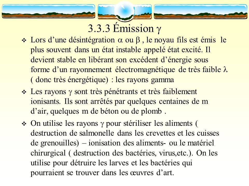 3.3.3 Émission Lors dune désintégration ou, le noyau fils est émis le plus souvent dans un état instable appelé état excité. Il devient stable en libé