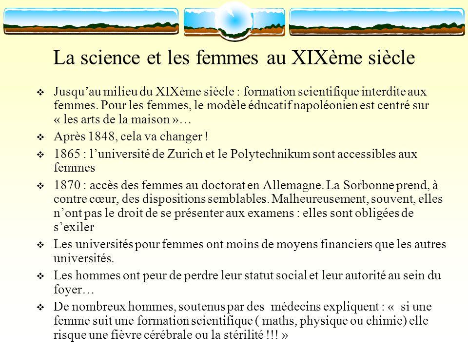 La science et les femmes au XIXème siècle Jusquau milieu du XIXème siècle : formation scientifique interdite aux femmes. Pour les femmes, le modèle éd