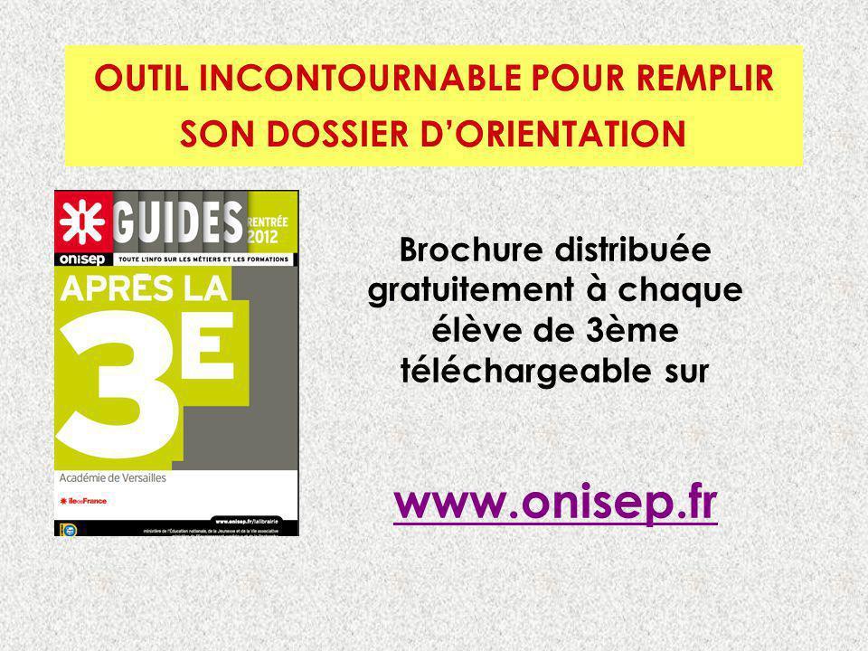 OUTIL INCONTOURNABLE POUR REMPLIR SON DOSSIER DORIENTATION Brochure distribuée gratuitement à chaque élève de 3ème téléchargeable sur www.onisep.fr