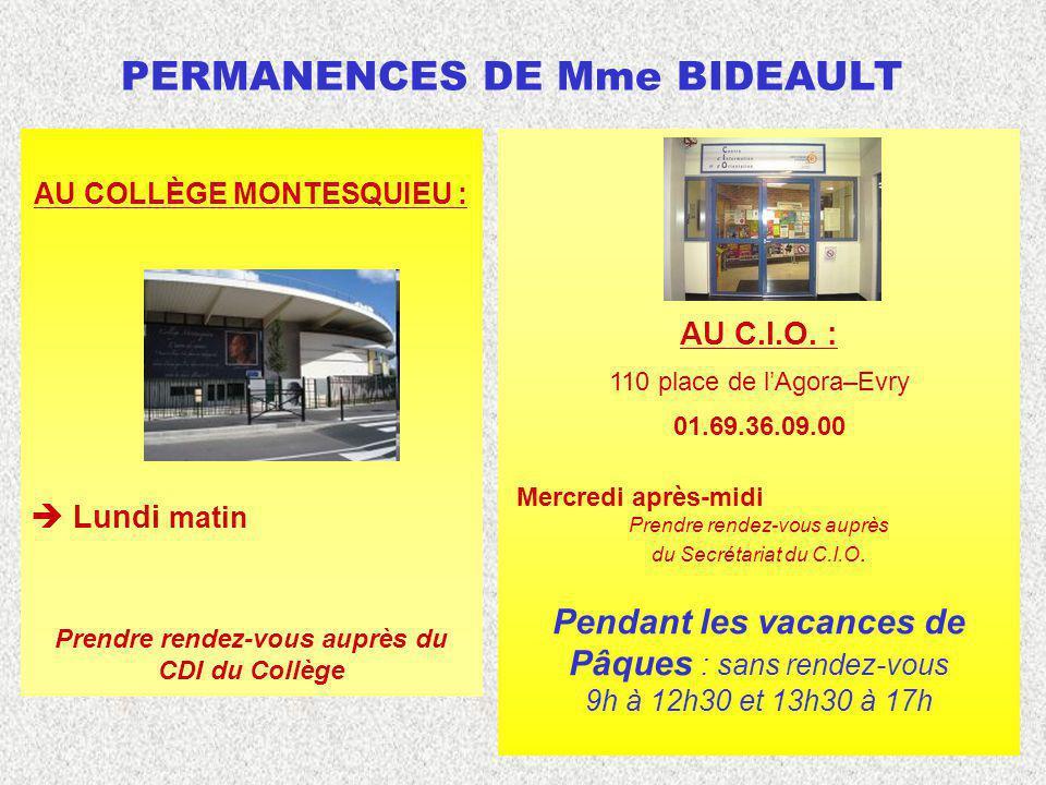 PERMANENCES DE Mme BIDEAULT AU COLLÈGE MONTESQUIEU : Lundi matin Prendre rendez-vous auprès du CDI du Collège AU C.I.O. : 110 place de lAgora–Evry 01.