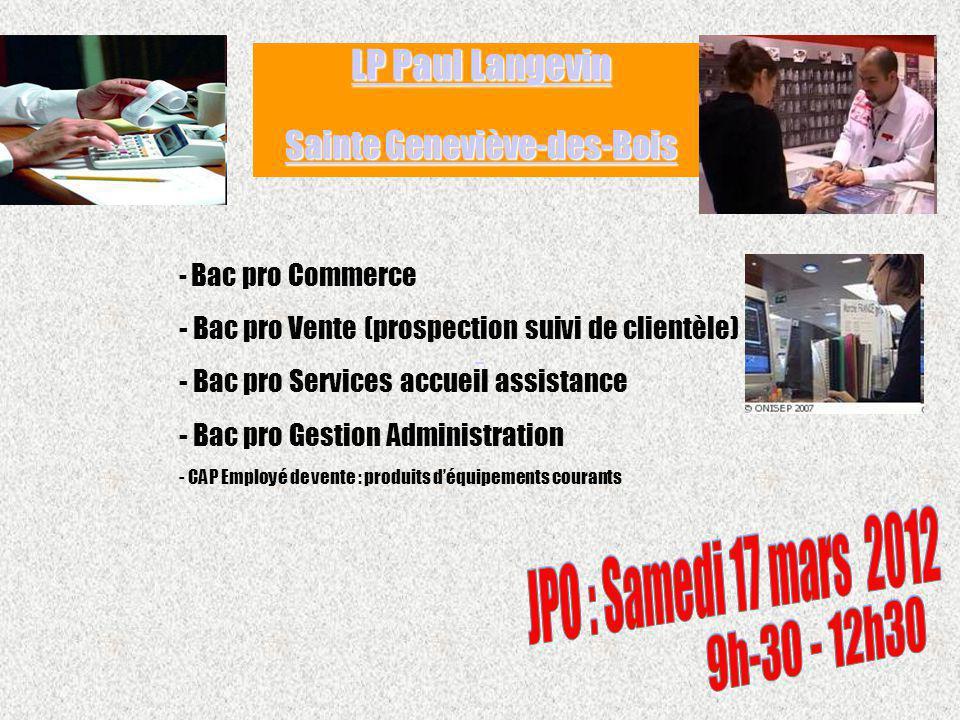- Bac pro Commerce - Bac pro Vente (prospection suivi de clientèle) - Bac pro Services accueil assistance - Bac pro Gestion Administration - CAP Emplo