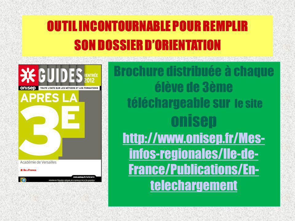 OUTIL INCONTOURNABLE POUR REMPLIR SON DOSSIER DORIENTATION Brochure distribuée à chaque élève de 3ème téléchargeable sur le site onisep http://www.oni