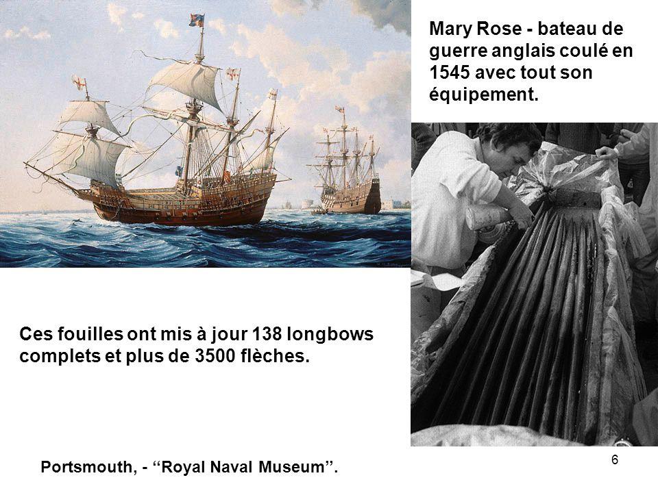 6 Mary Rose - bateau de guerre anglais coulé en 1545 avec tout son équipement. Ces fouilles ont mis à jour 138 longbows complets et plus de 3500 flèch
