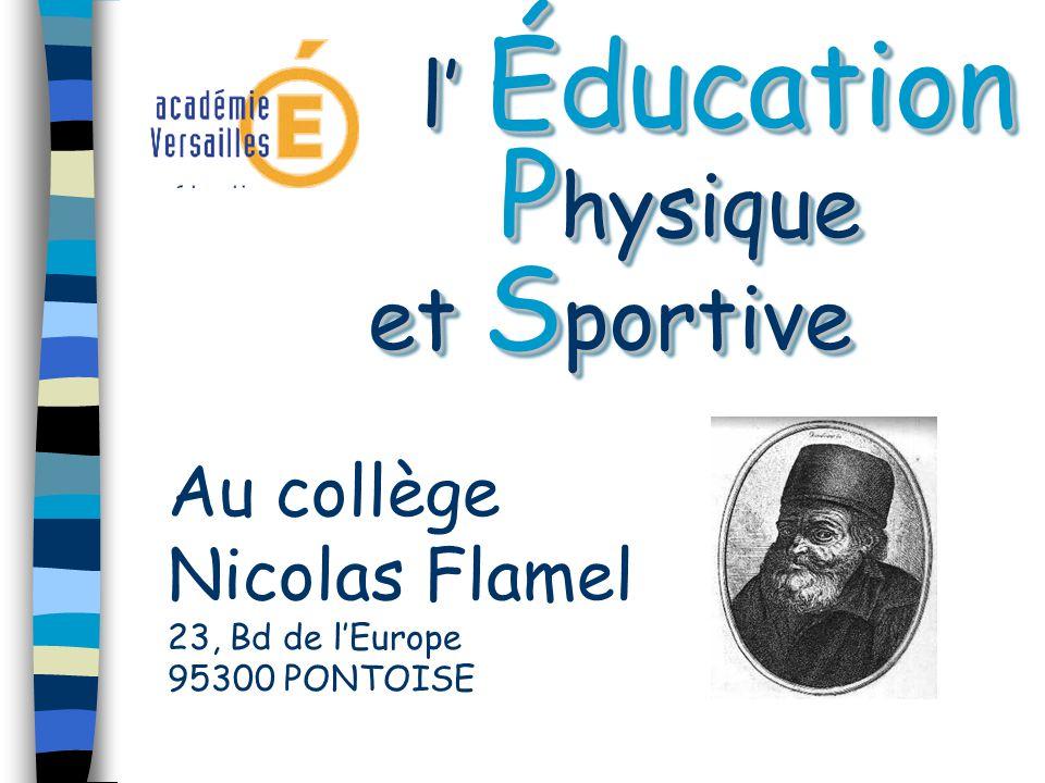 l Éducation P hysique et S portive l Éducation P hysique et S portive Au collège Nicolas Flamel 23, Bd de lEurope 95300 PONTOISE