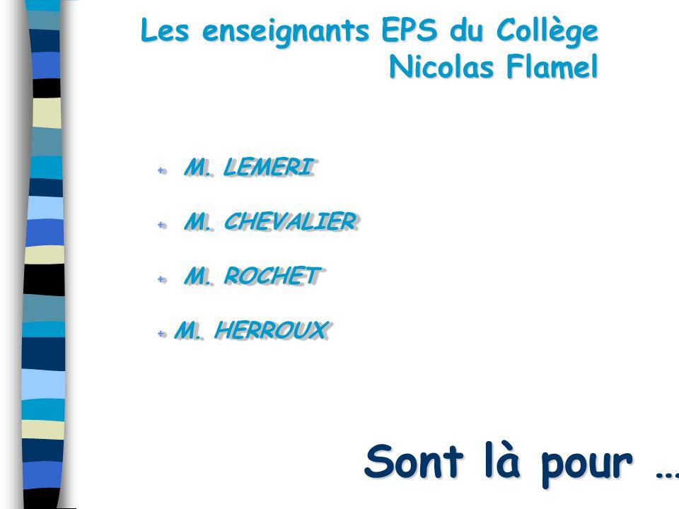 Les enseignants EPS du Collège Nicolas Flamel Sont là pour … M.