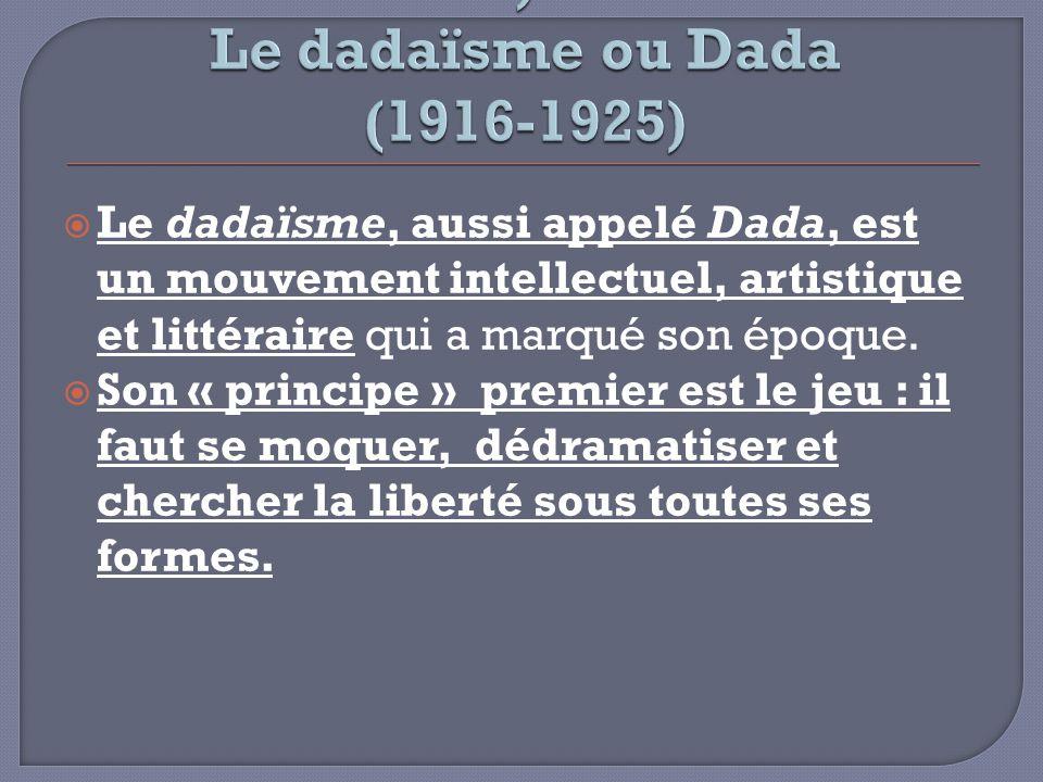 Le dadaïsme, aussi appelé Dada, est un mouvement intellectuel, artistique et littéraire qui a marqué son époque. Son « principe » premier est le jeu :