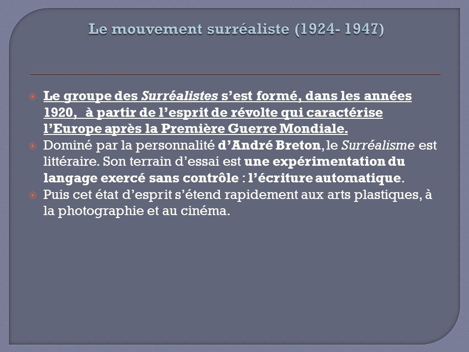 Le groupe des Surréalistes sest formé, dans les années 1920, à partir de lesprit de révolte qui caractérise lEurope après la Première Guerre Mondiale.