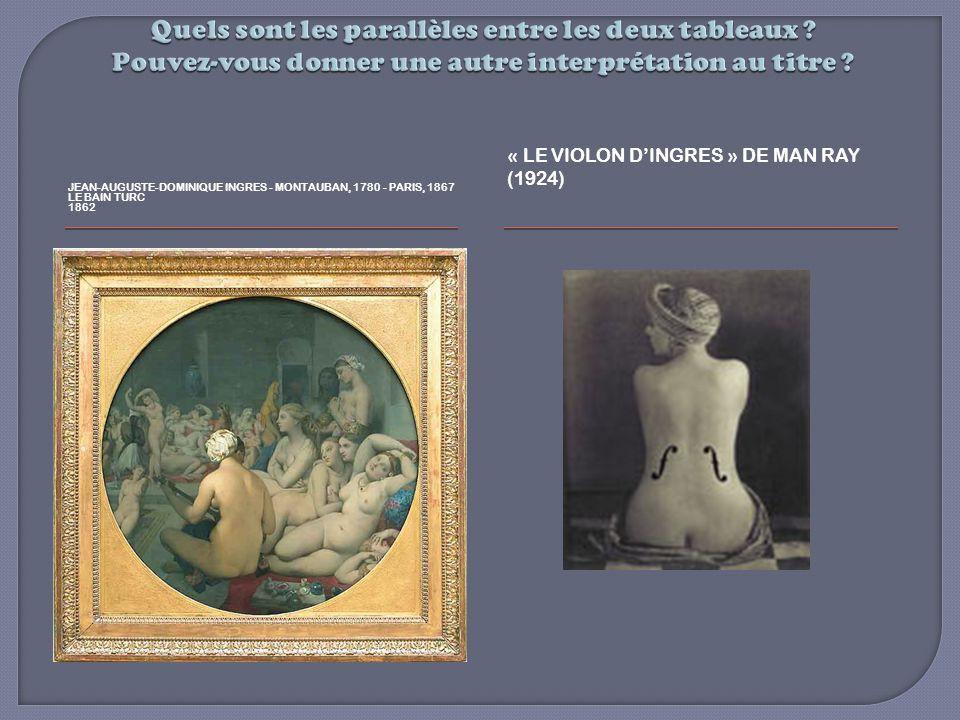 JEAN-AUGUSTE-DOMINIQUE INGRES - MONTAUBAN, 1780 - PARIS, 1867 LE BAIN TURC 1862 « LE VIOLON DINGRES » DE MAN RAY (1924)