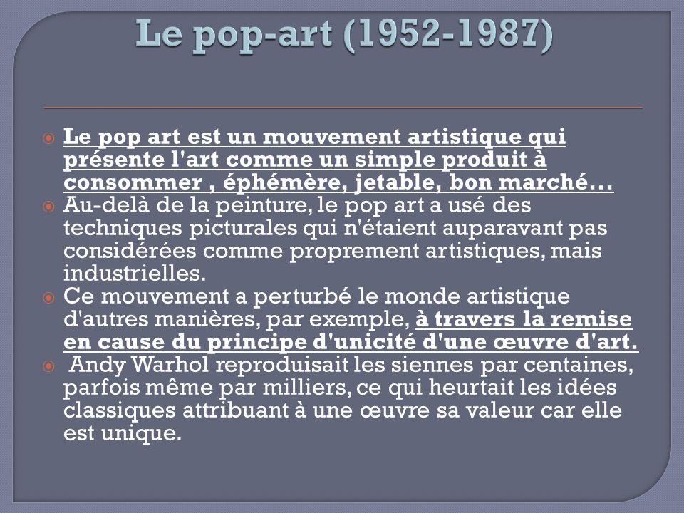 Le pop art est un mouvement artistique qui présente l'art comme un simple produit à consommer, éphémère, jetable, bon marché... Au-delà de la peinture