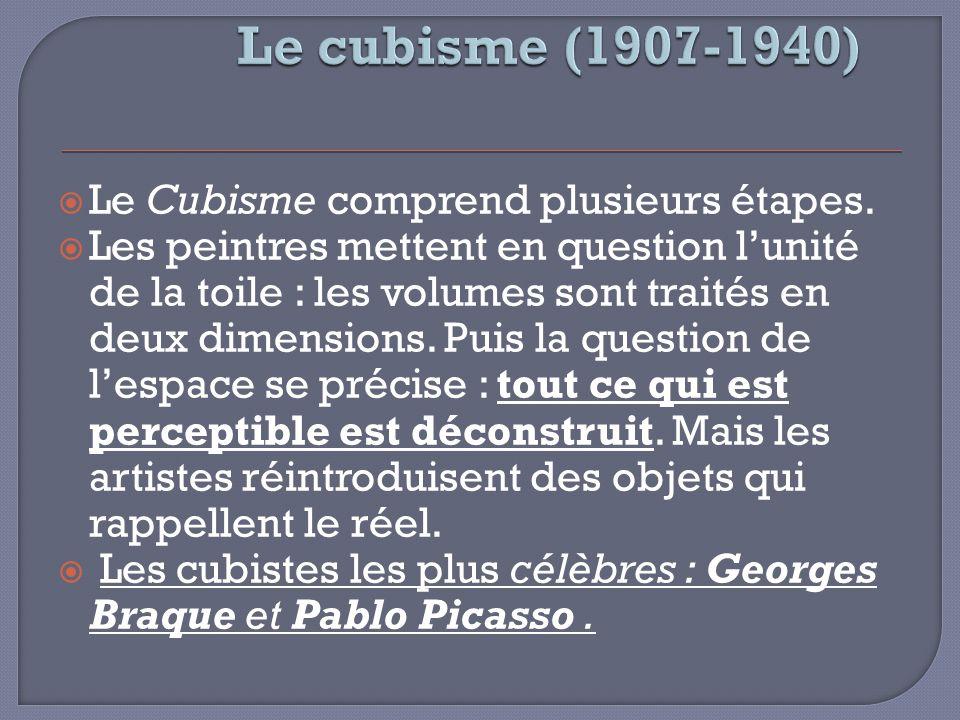 Le Cubisme comprend plusieurs étapes. Les peintres mettent en question lunité de la toile : les volumes sont traités en deux dimensions. Puis la quest