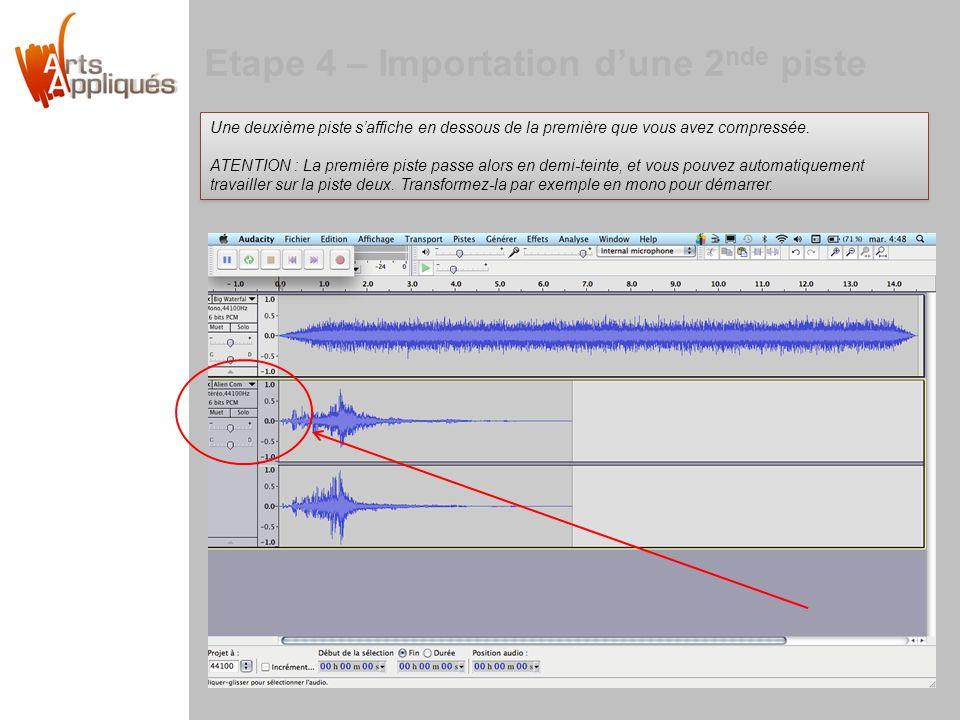 Etape 4 – Importation dune 2 nde piste Une deuxième piste saffiche en dessous de la première que vous avez compressée.