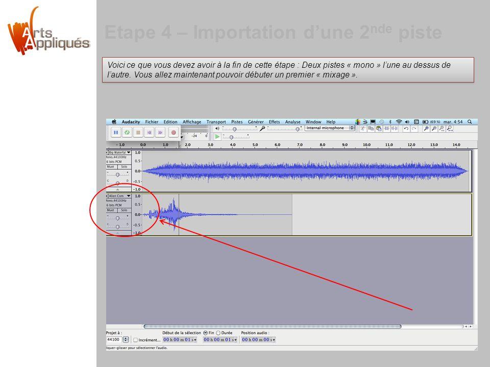 Etape 4 – Importation dune 2 nde piste Voici ce que vous devez avoir à la fin de cette étape : Deux pistes « mono » lune au dessus de lautre.