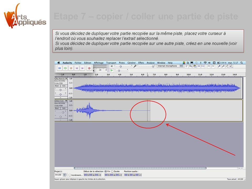 Etape 7 – copier / coller une partie de piste Si vous décidez de dupliquer votre partie recopiée sur la même piste, placez votre curseur à lendroit où vous souhaitez replacer lextrait sélectionné.