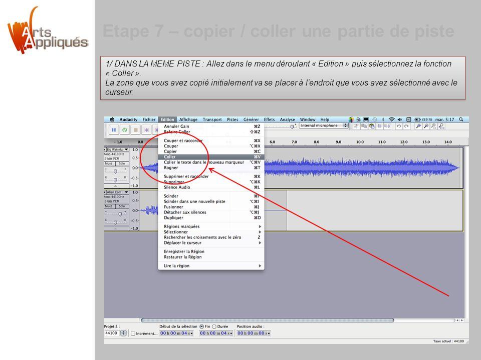 Etape 7 – copier / coller une partie de piste 1/ DANS LA MEME PISTE : Allez dans le menu déroulant « Edition » puis sélectionnez la fonction « Coller