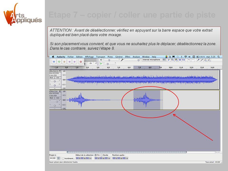 Etape 7 – copier / coller une partie de piste ATTENTION : Avant de désélectionner, vérifiez en appuyant sur la barre espace que votre extrait dupliqué est bien placé dans votre mixage.