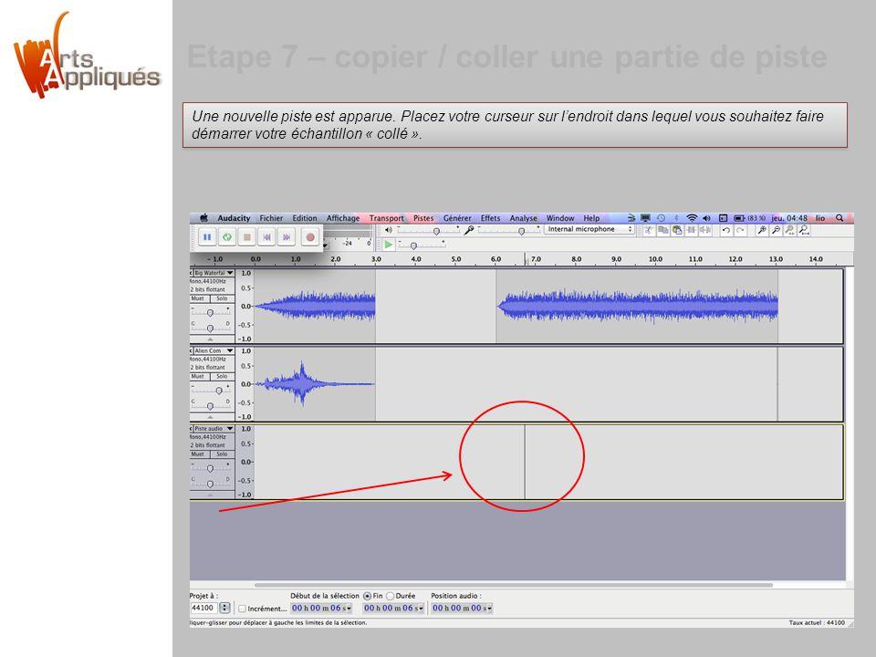 Etape 7 – copier / coller une partie de piste Une nouvelle piste est apparue. Placez votre curseur sur lendroit dans lequel vous souhaitez faire démar