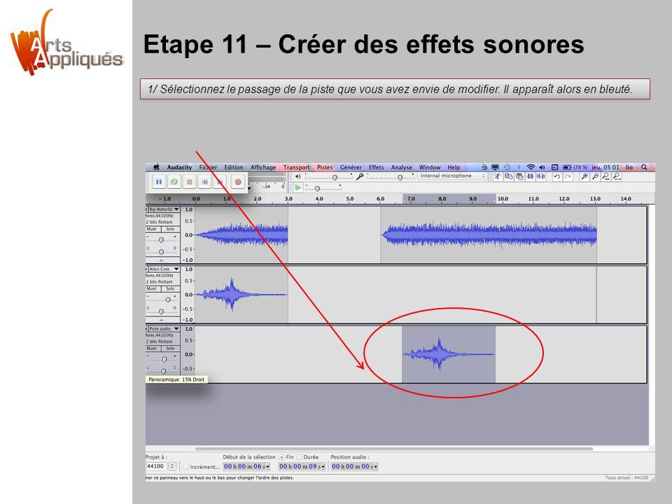 Etape 11 – Créer des effets sonores 1/ Sélectionnez le passage de la piste que vous avez envie de modifier. Il apparaît alors en bleuté.