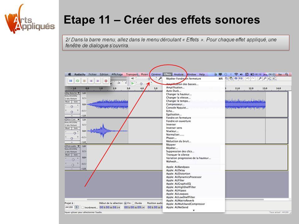 Etape 11 – Créer des effets sonores 2/ Dans la barre menu, allez dans le menu déroulant « Effets ». Pour chaque effet appliqué, une fenêtre de dialogu