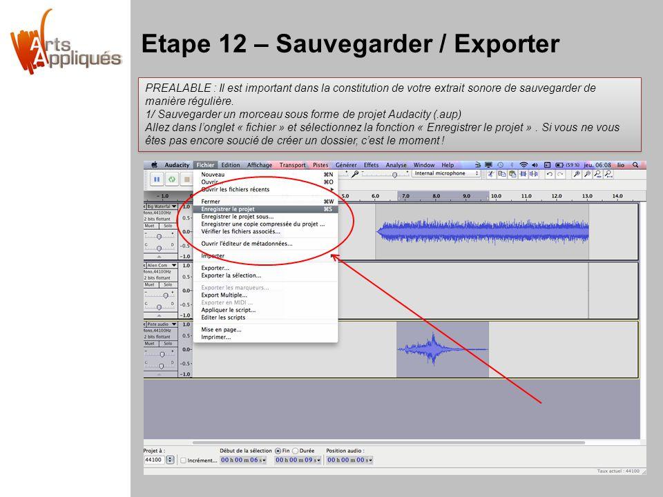 Etape 12 – Sauvegarder / Exporter PREALABLE : Il est important dans la constitution de votre extrait sonore de sauvegarder de manière régulière. 1/ Sa
