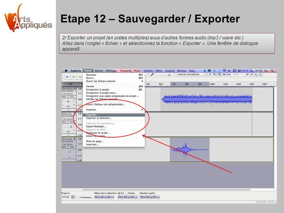 Etape 12 – Sauvegarder / Exporter 2/ Exporter un projet (en pistes multiples) sous dautres formes audio (mp3 / wave etc.) Allez dans longlet « fichier